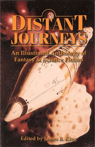 Distant Journeys: An Illustrated Anthology of Fantasy & Science Fiction  by  James B. King