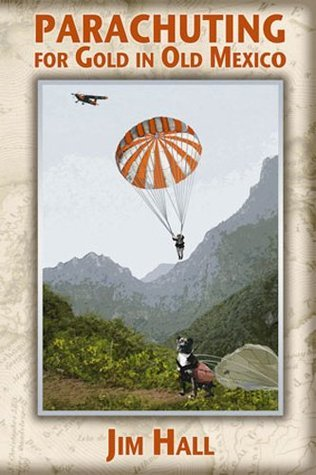 Parachuting for Gold in Old Mexico General Jim /Hall
