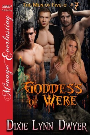 Goddess of Were [The Men of Five-O #7] Dixie Lynn Dwyer