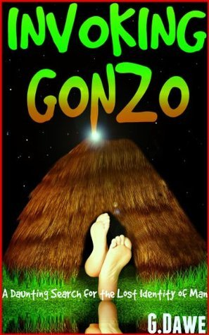 Invoking Gonzo - A Daunting Search for the Lost Identity of Man Greg Dawe
