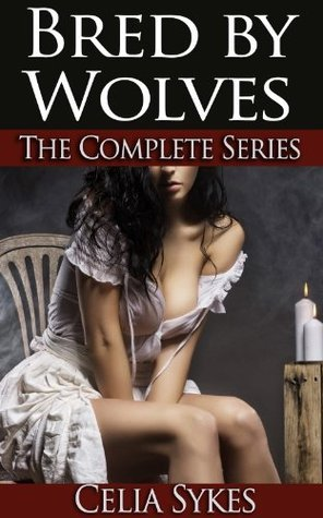 Bred Wolves: The Complete Series by Celia Sykes