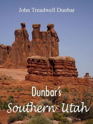 Dunbars Southern Utah  by  John Treadwell Dunbar