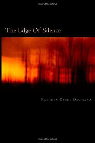 The Edge Of Silence  by  Kathryn Dyche Dechairo