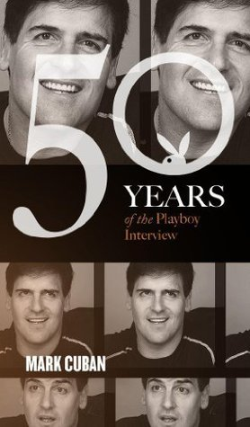 Mark Cuban: The Playboy Interview (50 Years of the Playboy Interview) Mark Cuban