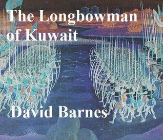 The Longbowman Of Kuwait  by  David Barnes