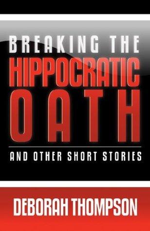 Breaking the Hippocratic Oath Deborah Thompson