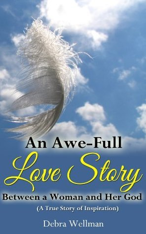 An Awe-Full Love Story Between a Woman and Her God  by  Debra Wellman