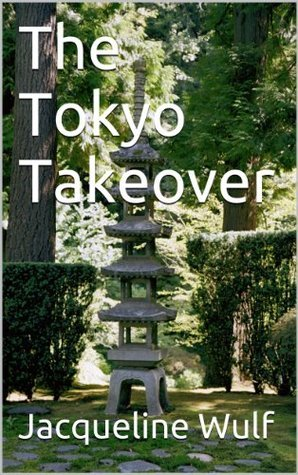 The Tokyo Takeover Jacqueline Wulf