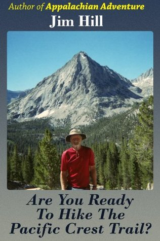Are You Ready to Hike the Pacific Crest Trail?  by  Jim Hill