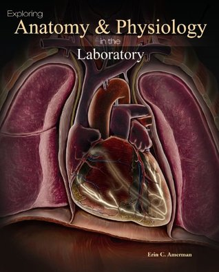 Exploring Anatomy & Physiology in the Laboratory Erin C. Amerman