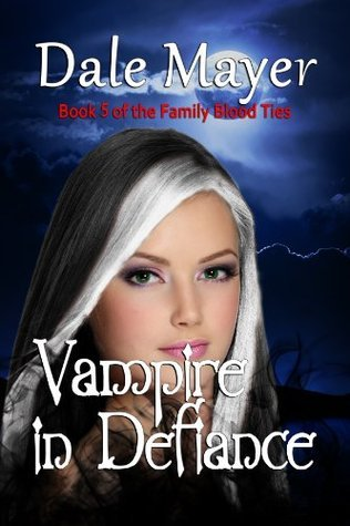Vampire in Defiance (Family Blood Ties, #5) Dale Mayer