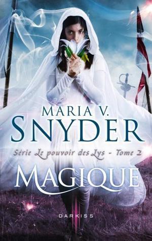 Magique (Le pouvoir des Lys, #2)  by  Maria V. Snyder