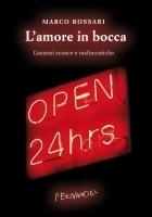 Lamore in bocca. Canzoni sconce e malinconiche  by  Marco Rossari