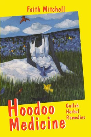 Hoodoo Medicine: Gullah Herbal Remedies  by  Faith Mitchell