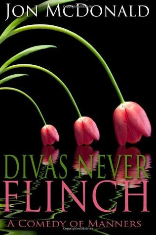 Divas Never Flinch: A Comedy of Manners  by  Jon McDonald