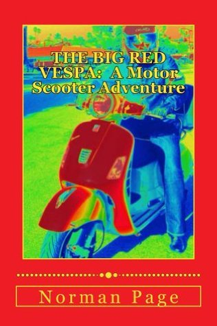 The Big Red Vespa: A Motor Scooter Adventure  by  Norman Page