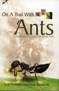 On A Trail With Ants: A Handbook of the Ants of Peninsular India Ajay Narendra