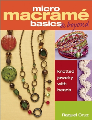 Micro Macramé Basics & Beyond: Knotted Jewelry with Beads Raquel Cruz