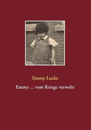 Emmy ... vom Kriege verweht  by  Emmy Lucks
