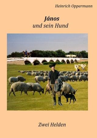 János und sein Hund: Zwei Helden  by  Heinrich Oppermann