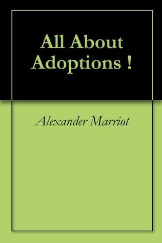 All About Adoptions !  by  Alexander Marriot