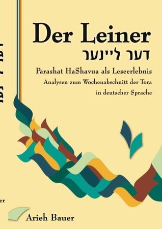 Der Leiner: Analysen zum Wochenabschnitt der Tora  by  Arieh Bauer