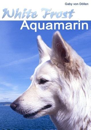 White Frost - Aquamarin: Band III  by  Gaby Von Dollen