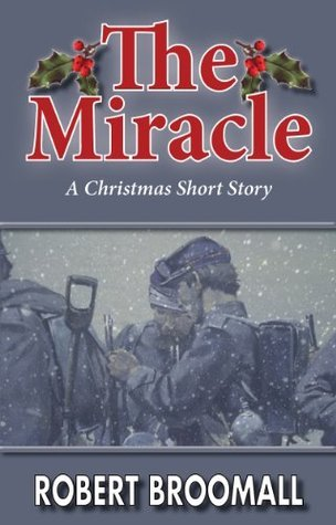 The Miracle: A Christmas Short Story  by  Robert Broomall