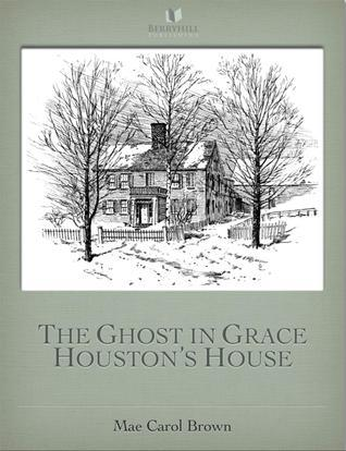 The Ghost In Grace Houstons House  by  Mae Carol Brown