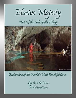 Elusive Majesty: Exploration of the Worlds Most Beautiful Cave  by  Ron DeLano