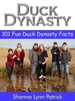 Duck Dynasty: 101 Fun Facts about Duck Dynasty  by  Shanna Lynn Patrick