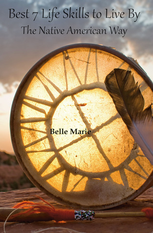 Best 7 Life Skills To Live By: The Native American Way Belle Marie