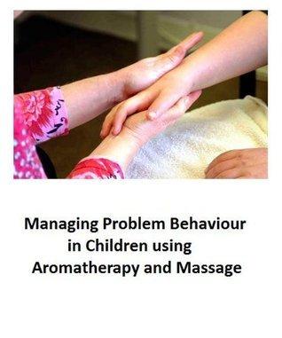 Managing Problem Behaviour in Children using Aromatherapy  by  Linda  Porter