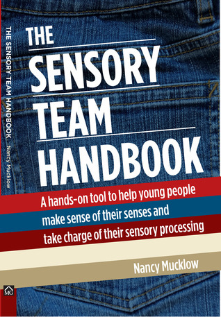 The Sensory Team Handbook: A hands-on tool to help young people make sense of their senses and take charge of their sensory processing Nancy Mucklow