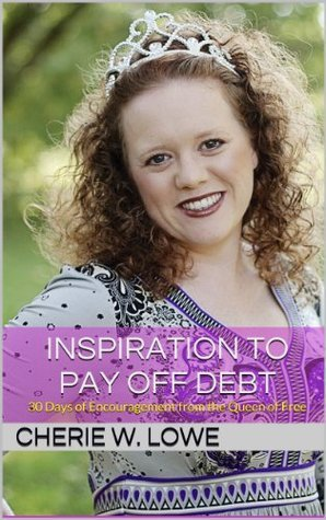 Inspiration to Pay Off Debt: 30 Days of Encouragement from the Queen of Free  by  Cherie Lowe