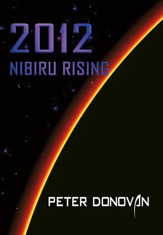 2012 Nibiru Rising  by  Peter   Donovan