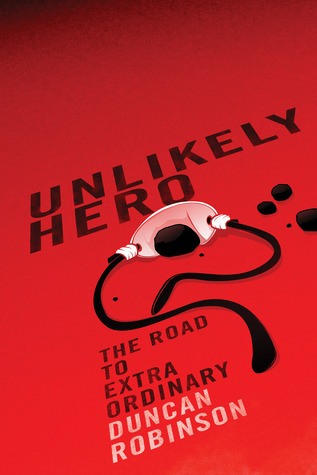 Unlikely Hero: Road to Extraordinary  by  Duncan Robinson