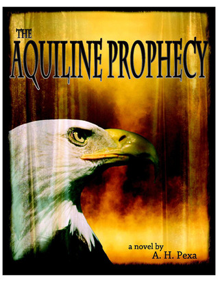 The Aquiline Prophecy A.H. Pexa