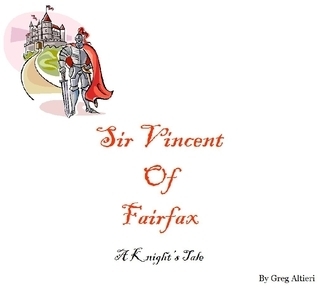 Sir Vincent of Fairfax: A Knights Tale  by  Greg Altieri