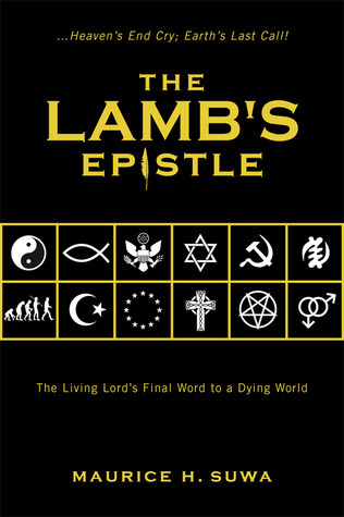 The Lambs Epistle: The Living Lords Final Word to a Dying World Maurice Suwa