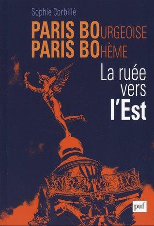 Paris bourgeoise Paris bohème : La ruée vers lEst  by  Sophie Corbillé