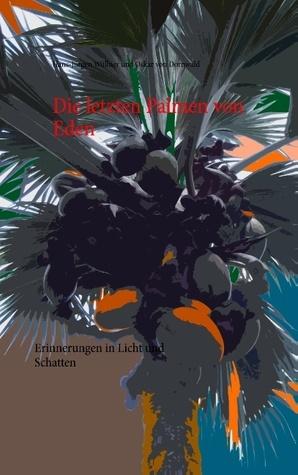 Die letzten Palmen von Eden: Erinnerungen in Licht und Schatten Hans-Jurgen Wullner