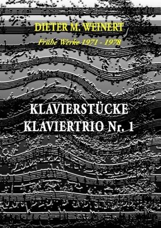 Klavierstücke + Klaviertrio Nr. 1: Frühe Werke 1971 - 1978  by  Dieter M. Weinert