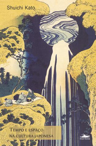 Tempo e espaço na cultura japonesa  by  Shuichi Kato