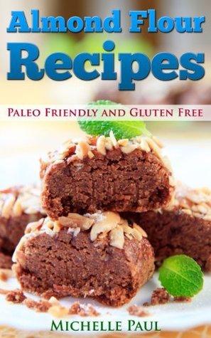 Almond Flour Recipes - Paleo Friendly and Gluten Free Michelle Paul