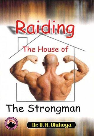 Raiding The House Of The Strongman  by  D.K. Olukoya