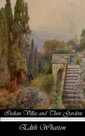 Italian Villas and Their Gardens: The Original 1904 Edition  by  Edith Wharton