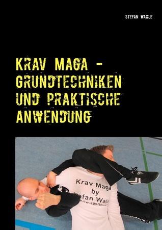 Krav Maga - Grundtechniken und praktische Anwendung: Israelische Selbstverteidigung  by  Stefan Wahle
