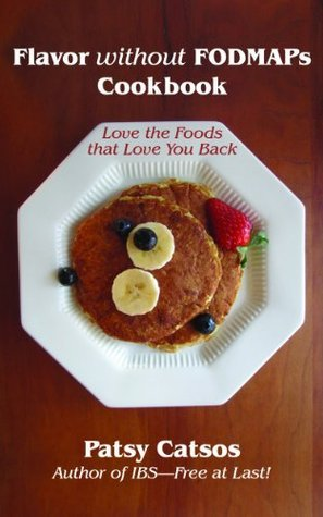 Flavor without FODMAPs Cookbook: Love the Foods that Love You Back  by  Patsy Catsos