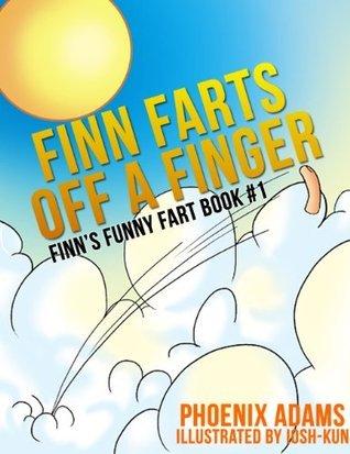 Finn Farts Off A Finger - Finns Funny Fart Book #1 (Finns Funny Fart Books)  by  Phoenix Adams